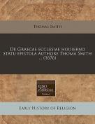 de Graecae Ecclesiae Hodierno Statu Epistola Authore Thoma Smith ...