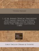 L. Et M. Annaei Senecae Tragoediae Post Omnes Omnium Editiones Recensionesque Editae Denuo & Notis Tho. Farnabii Illustratae.  [LAT]