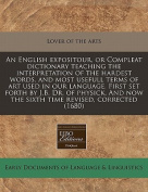 An English Expositour, or Compleat Dictionary Teaching the Interpretation of the Hardest Words, and Most Usefull Terms of Art Used in Our Language. First Set Forth by J.B. Dr. of Physick. and Now the Sixth Time Revised, Corrected