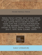 Nevil Payn's Letter, and Some Other Letters That Concern the Subject of His Letter with Short Notes on Them; For the Clearer Informaton of the Members of Parliament