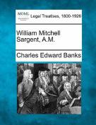 William Mitchell Sargent, A.M.