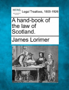 A Hand-Book of the Law of Scotland.