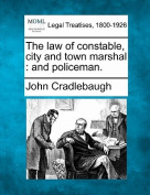 The Law of Constable, City and Town Marshal