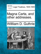Magna Carta, and Other Addresses.