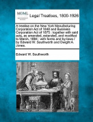 A Treatise on the New York Manufacturing Corporation Act of 1848 and Business Corporation Act of 1875