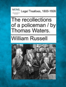 The Recollections of a Policeman / By Thomas Waters.