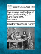 Two Essays on the Law of Primogeniture / By C.S. Kenny and P.M. Laurence.