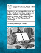 The History of the Law of England as to the Effects of Marriage on Property and on the Wife's Legal Capacity