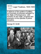 A Defence of the System of Solitary Confinement of Prisoners Adopted by the State of Pennsylvania