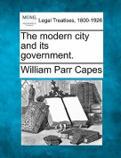 The Modern City and Its Government.