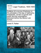 Syllabus of a Course of Lectures on the Principles of the Law of Bailments, Innkeepers, Carriers of Goods and Public Service Corporations