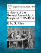 A History of the General Assembly of Maryland, 1635-1904.
