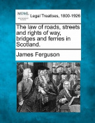 The Law of Roads, Streets and Rights of Way, Bridges and Ferries in Scotland.