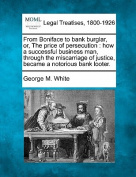 From Boniface to Bank Burglar, Or, the Price of Persecution