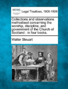 Collections and Observations Methodised Concerning the Worship, Discipline, and Government of the Church of Scotland