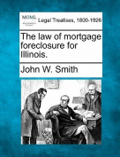 The Law of Mortgage Foreclosure for Illinois.