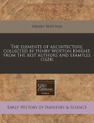 The Elements of Architecture, Collected by Henry Wotton Knight, from the Best Authors and Examples