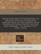 The Second Part of Philomythie, or Philomythologie Containing Certaine Tales of True Libertie. False Friendship. Power Vnited. Faction and Ambition. / By Thomas Scot Gent..