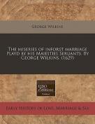 The Miseries of Inforst Marriage Playd by His Maiesties Seruants. by George Wilkins.