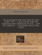 An Almanack for the Year of Our Lord, 1657 ... Calculated for the Meridian and Horizon of the ... City of London ... / By Henry Phillippes.
