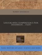 Logicae Artis Compendium a Rob. Sanderson ...
