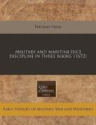 Military and Maritine [Sic] Discipline in Three Books.