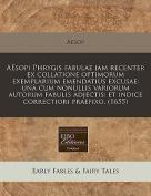Aesopi Phrygis Fabulae Jam Recenter Ex Collatione Optimorum Exemplarium Emendatius Excusae [LAT]