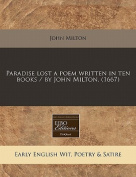 Paradise Lost a Poem Written in Ten Books / By John Milton.