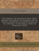 The Travels of Ulysses as They Were Related by Himself in Homer's Ninth, Tenth, Eleventh & Twelfth Books of His Odysses, to Alcinous, King of Phaeacia.