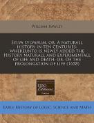 Sylva Sylvarum, Or, a Naturall History in Ten Centuries