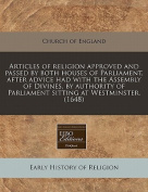 Articles of Religion Approved and Passed by Both Houses of Parliament, After Advice Had with the Assembly of Divines, by Authority of Parliament Sitting at Westminster.