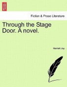 Through the Stage Door. a Novel.