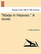 Made in Heaven. a Novel.