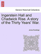Ingerstein Hall and Chadwick Rise. a Story of the Thirty Years' War.
