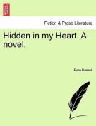 Hidden in My Heart. a Novel.
