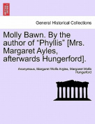 "Molly Bawn. by the Author of ""Phyllis"" [Mrs. Margaret Ayles, Afterwards Hungerford]."