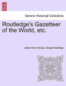 Routledge's Gazetteer of the World, Etc.