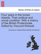 Four Years in the Ionian Islands. Their Political and Social Condition. with a History of the British Protectorate. Edited by Viscount Kirkwall.