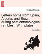 Letters Home from Spain, Algeria, and Brazil, During Past Entomological Rambles. [With Plates.]