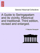 A Guide to Seringapatam and Its Vicinity. Historical and Traditional. Third Edition, Revised and Enlarged.