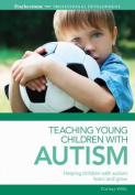 Teaching Young Children with Autism. Clarissa Willis