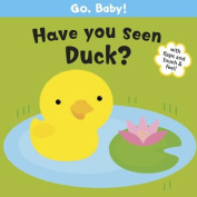 Have You Seen Duck? (Go, Baby!) [Board book]