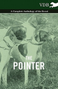 The Pointer - A Complete Anthology of the Breed