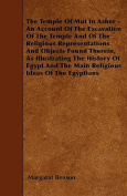 The Temple Of Mut In Asher - An Account Of The Excavation Of The Temple And Of The Religious Representations And Objects Found Therein, As Illustrating The History Of Egypt And The Main Religious Ideas Of The Egyptians