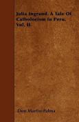 Julia Ingrand. A Tale Of Catholocism In Peru. Vol. II.