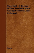 Aldershot - A Record of Mrs' Daniell's Work Amongst Soldiers and Its Sequel