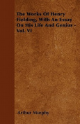 The Works of Henry Fielding, with an Essay on His Life and Genius - Vol. VI