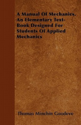 A Manual of Mechanics. an Elementary Text-Book Designed for Students of Applied Mechanics