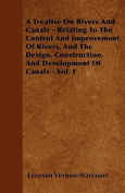 A Treatise on Rivers and Canals - Relating to the Control and Improvement of Rivers, and the Design, Construction, and Development of Canals - Vol.