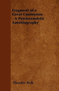 Fragment of a Great Confession - A Psychoanalytic Autobiography